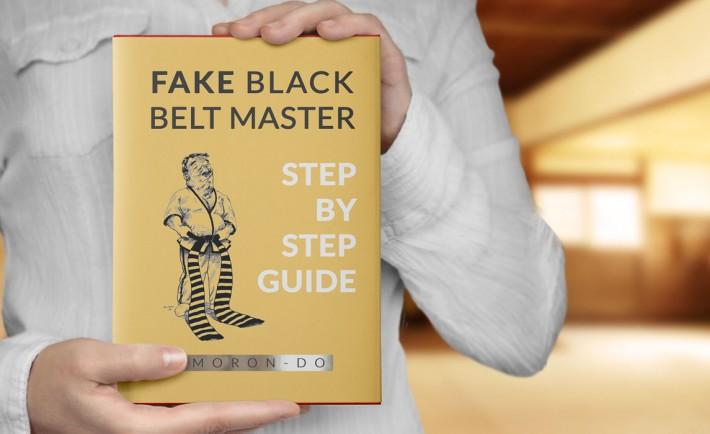 FAKE BLACK BELT MASTER Step By Step Guide